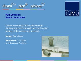 Paul Johnson GARS: June 2006   Online monitoring of the self-piercing riveting process to provide non-destructive testin