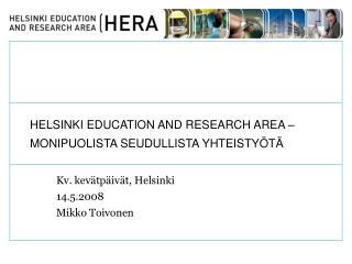 HELSINKI EDUCATION AND RESEARCH AREA – MONIPUOLISTA SEUDULLISTA YHTEISTYÖTÄ