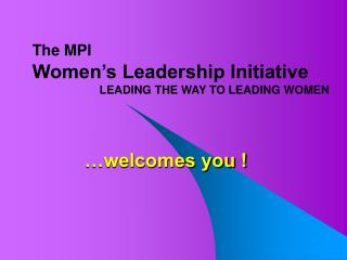 The MPI Women's Leadership Initiative                      LEADING THE WAY TO LEADING WOMEN