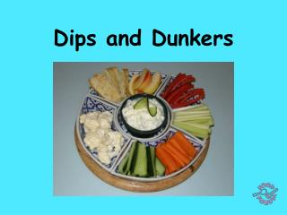 Dips and Dunkers
