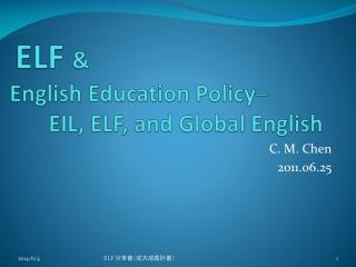 ELF  &   English Education Policy ─        EIL, ELF, and Global English