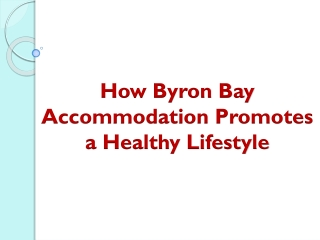 How Byron Bay Accommodation Promotes a Healthy Lifestyle