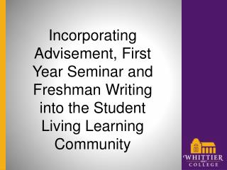 Incorporating Advisement, First Year Seminar and Freshman Writing into the Student Living Learning Community