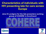 Characteristics of individuals with HIV presenting late for care across Europe  Jens D Lundgren for the late presenters