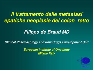 Il trattamento delle metastasi epatiche neoplasie del colon  retto  Filippo de Braud MD   Clinical Pharmacology and New