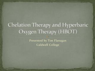 Chelation  Therapy and Hyperbaric Oxygen Therapy (HBOT)