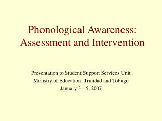 Phonological Awareness:  Assessment and Intervention