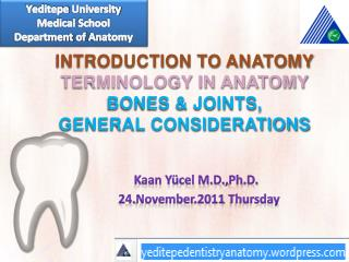 INTRODUCTION TO ANATOMY TERMINOLOGY IN ANATOMY BONES & JOINTS,  GENERAL CONSIDERATIONS