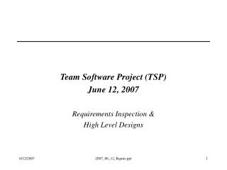 Team Software Project (TSP) June 12, 2007 Requirements Inspection & High Level Designs
