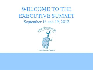 WELCOME TO THE EXECUTIVE SUMMIT September 18 and 19, 2012