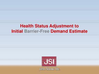 Health Status Adjustment to Initial  Barrier-Free  Demand Estimate