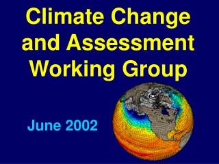 General Theme for Next Five Years of CCSM Climate Change and Assessment Working Group