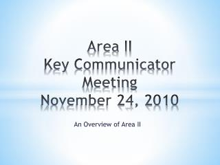 Area II  Key Communicator Meeting November 24, 2010