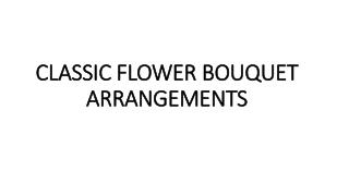 CLASSIC FLOWER BOUQUET ARRANGEMENTS
