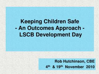 Keeping Children Safe - An Outcomes Approach -  LSCB Development Day