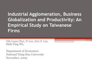 Industrial  Agglomeration,  Business Globalization  and Productivity:  An Empirical Study  on Taiwanese Firms