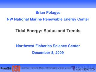 Brian Polagye NW National Marine Renewable Energy Center Tidal Energy: Status and Trends Northwest Fisheries Science Cen