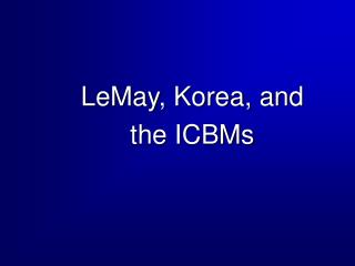 LeMay, Korea, and  the ICBMs