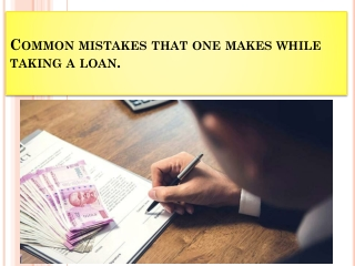 Common mistakes that one makes while taking a loan.