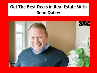 Get The Best Deals In Real Estate With Sean Dailey