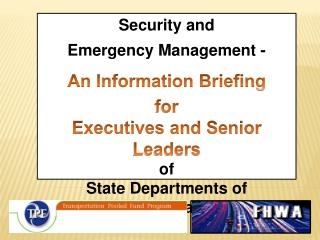 Security and  Emergency Management -  An Information Briefing for  Executives and Senior Leaders of State Departments of