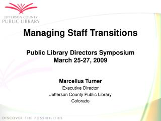 Managing Staff Transitions Public Library Directors Symposium  March 25-27, 2009