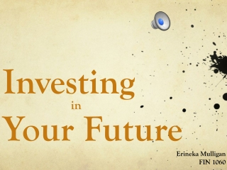 INVESTMENTING IN YOUR FUTURE
