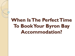 When Is The Perfect Time To Book Your Byron Bay Accommodation?