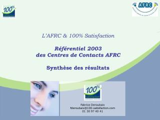 L AFRC  100 Satisfaction  R f rentiel 2003  des Centres de Contacts AFRC  Synth se des r sultats