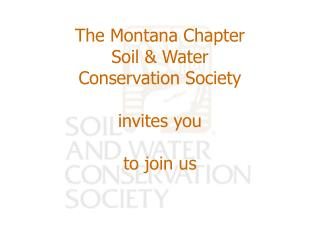 The Montana Chapter  Soil  Water Conservation Society  invites you   to join us