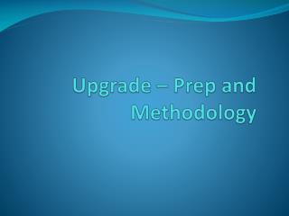 Upgrade – Prep and Methodology