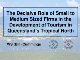 The Decisive Role of Small to Medium Sized Firms in the Development of Tourism in Queensland s Tropical North