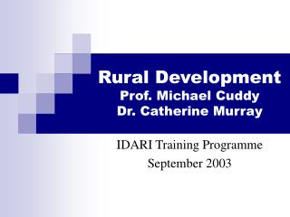 Rural Development  Prof. Michael Cuddy       Dr. Catherine Murray