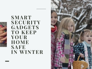 3 Smart security gadgets to keep your home safe in winter
