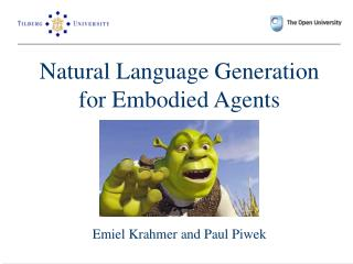 Natural Language Generation for Embodied Agents Emiel Krahmer and Paul Piwek