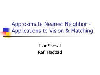 Approximate Nearest Neighbor - Applications to Vision & Matching