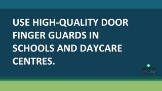 Use high-quality door finger guards in schools and daycare centres.