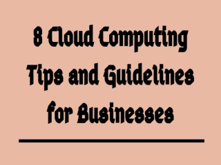 8 Cloud Computing Tips and Guidelines for Businesses