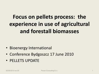 Focus on pellets process:  the experience in use of agricultural and forestall biomasses