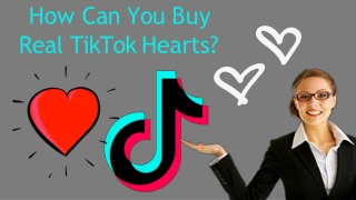 How Can You Buy Real TikTok Hearts?
