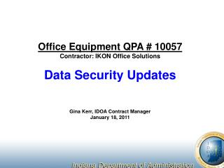 Office Equipment QPA # 10057 Contractor: IKON Office Solutions  Data Security Updates Gina Kerr, IDOA Contract Manager J