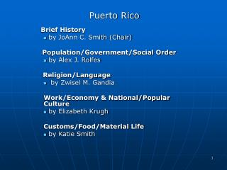Puerto Rico Brief History by JoAnn C. Smith (Chair) Population/Government/Social Order by Alex J. Rolfes Religion/L