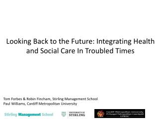 Looking Back to the Future: Integrating Health and Social Care In Troubled Times