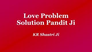 Love Problem Solution Pandit Ji   KR Shastri Ji,  91-8005545530