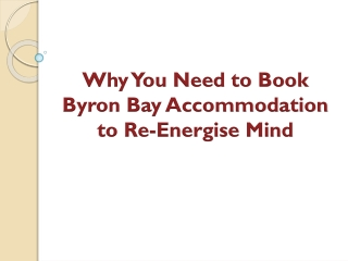 Why You Need to Book Byron Bay Accommodation to Re-Energise Mind