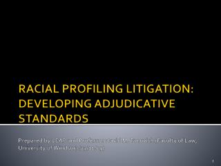 RACIAL PROFILING LITIGATION: DEVELOPING ADJUDICATIVE STANDARDS   Prepared by LEAP and Professor David M. Tanovich Facult