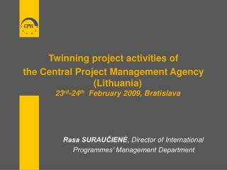 Twinning project activities of  the Central Project Management Agency (Lithuania)  23 rd -24 th   February 2009, Bratisl