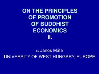 ON THE PRINCIPLES  OF PROMOTION  OF BUDDHIST  ECONOMICS II.