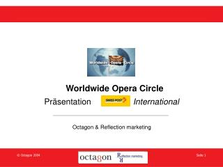 Worldwide Opera Circle 		 	  Präsentation                   International