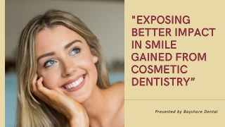 Exposing Better Impact in Smile Gained From Cosmetic Dentistry